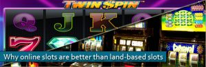 why online slots are better than land based slots