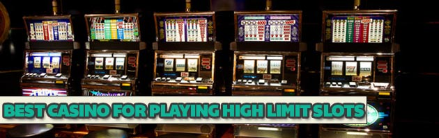 best casino for playing high limit slots